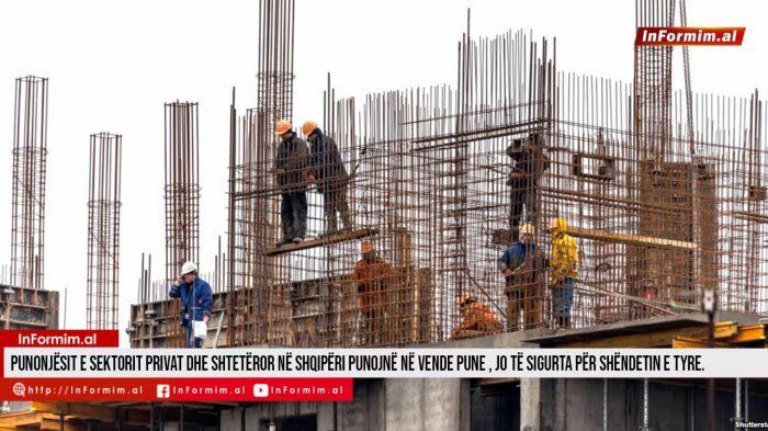 Punonjësit e sektorit privat dhe shtetëror në shqipëri punojnë në vende pune , jo të sigurta për shëndetin e tyre.